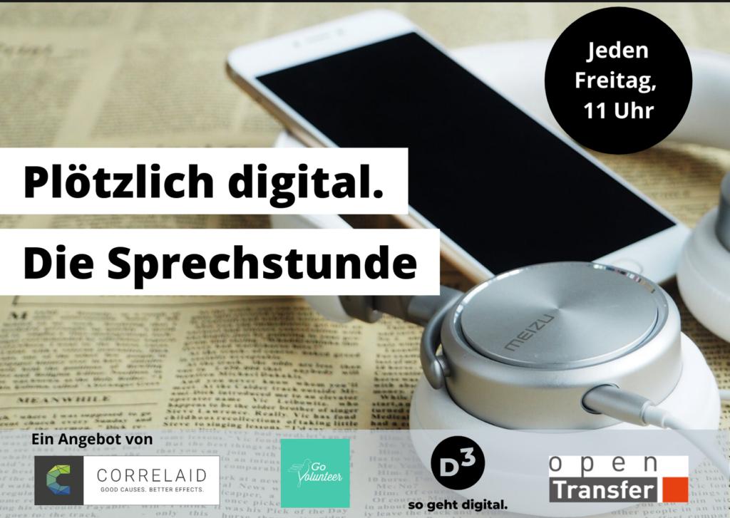 Plötzlich digital. DIe Sprechstunde - steht auf einem Bild, das Handy und Kopfhörer auf einer Zeitung liegend zeigt. Darunter die Logos von CorrelAid, D3-so geht digital, openTransfer und GoVolunteer.