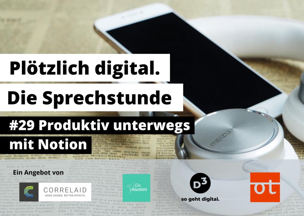 Foto von Kopfhörern und einem Handy, die auf einer Zeeitung liegen. Davor Text: Plötzlich digital. Die Sprechstunde. #29 Produktiv unterwegs mit Notion